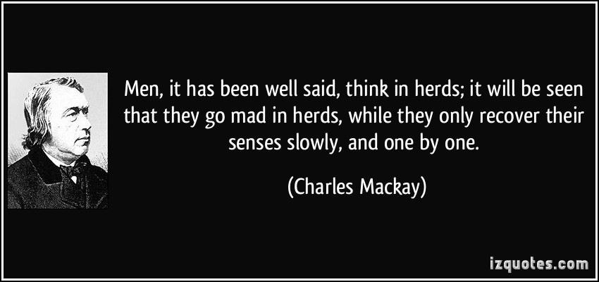quote men it has been well said think in herds it will be seen that they go mad in herds while they charles mackay 116893